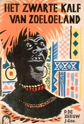 Het zwarte kalf van Zoeloeland: een verhaal uit de strijd van de Boeren tegen Dingaan (1838) (Pieter de Zeeuw, 1959)