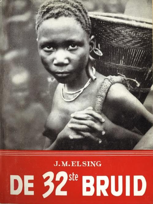 De 32ste bruid: roman uit Centraal-Afrika (J.M. Elsing, 1953-1974)